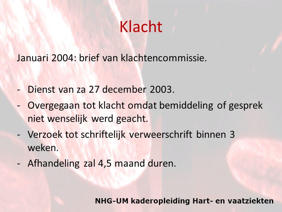 NHG-UM kaderopleiding Hart- en vaatziekten Klacht Januari 2004: brief van klachtencommissie. -Dienst van za 27 december 2003. -Overgegaan tot klacht o
