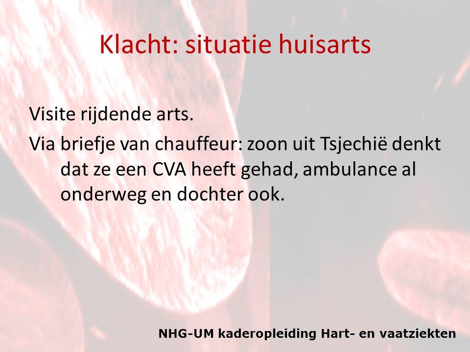 NHG-UM kaderopleiding Hart- en vaatziekten Klacht: situatie huisarts Visite rijdende arts. Via briefje van chauffeur: zoon uit Tsjechië denkt dat ze e