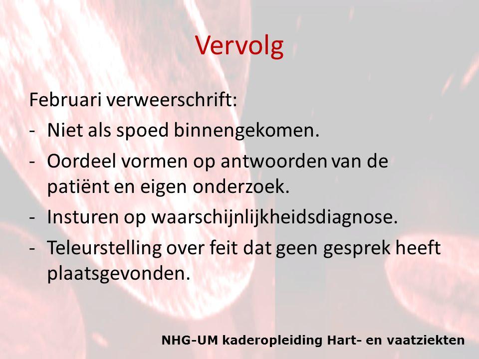 NHG-UM kaderopleiding Hart- en vaatziekten Vervolg Februari verweerschrift: -Niet als spoed binnengekomen. -Oordeel vormen op antwoorden van de patiën