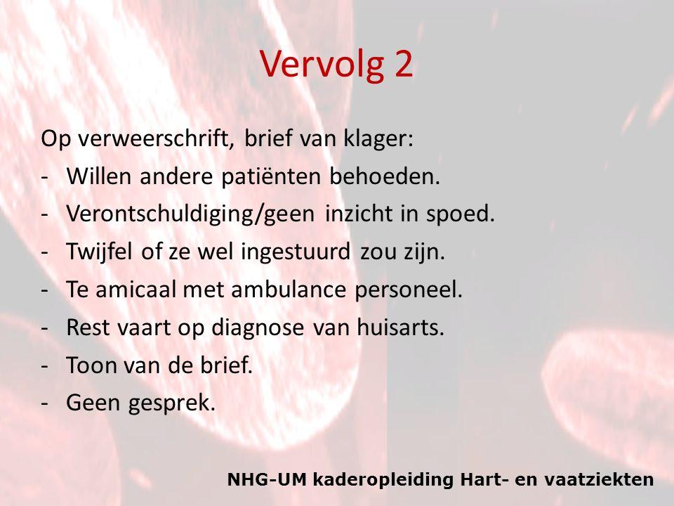 NHG-UM kaderopleiding Hart- en vaatziekten Vervolg 2 Op verweerschrift, brief van klager: -Willen andere patiënten behoeden. -Verontschuldiging/geen i