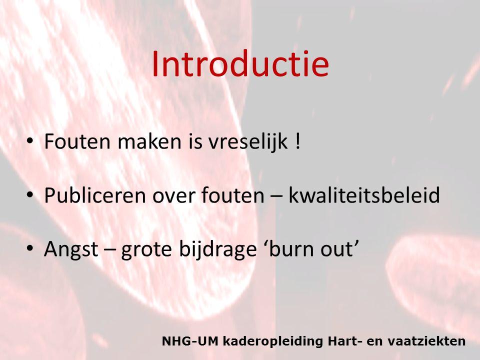 NHG-UM kaderopleiding Hart- en vaatziekten Introductie Fouten maken is vreselijk ! Publiceren over fouten – kwaliteitsbeleid Angst – grote bijdrage 'b