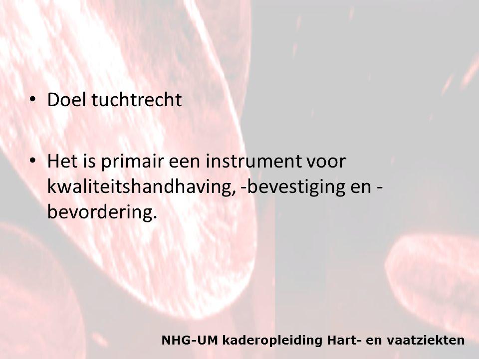 NHG-UM kaderopleiding Hart- en vaatziekten Doel tuchtrecht Het is primair een instrument voor kwaliteitshandhaving, -bevestiging en - bevordering.