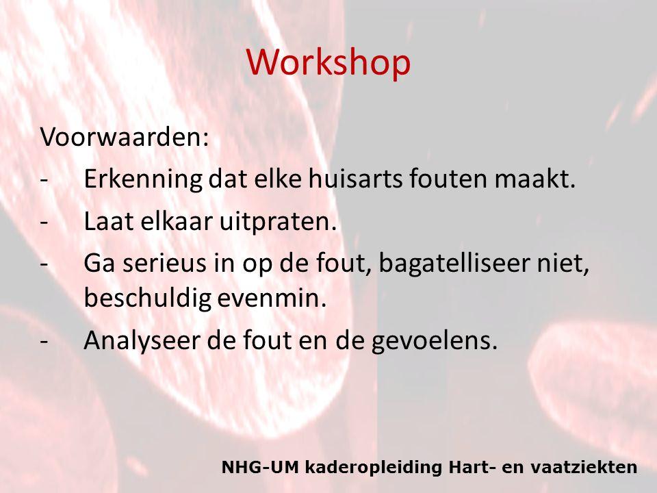 NHG-UM kaderopleiding Hart- en vaatziekten Workshop Voorwaarden: -Erkenning dat elke huisarts fouten maakt. -Laat elkaar uitpraten. -Ga serieus in op