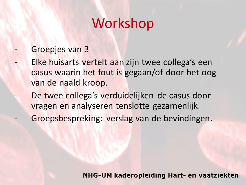 NHG-UM kaderopleiding Hart- en vaatziekten Workshop -Groepjes van 3 -Elke huisarts vertelt aan zijn twee collega's een casus waarin het fout is gegaan