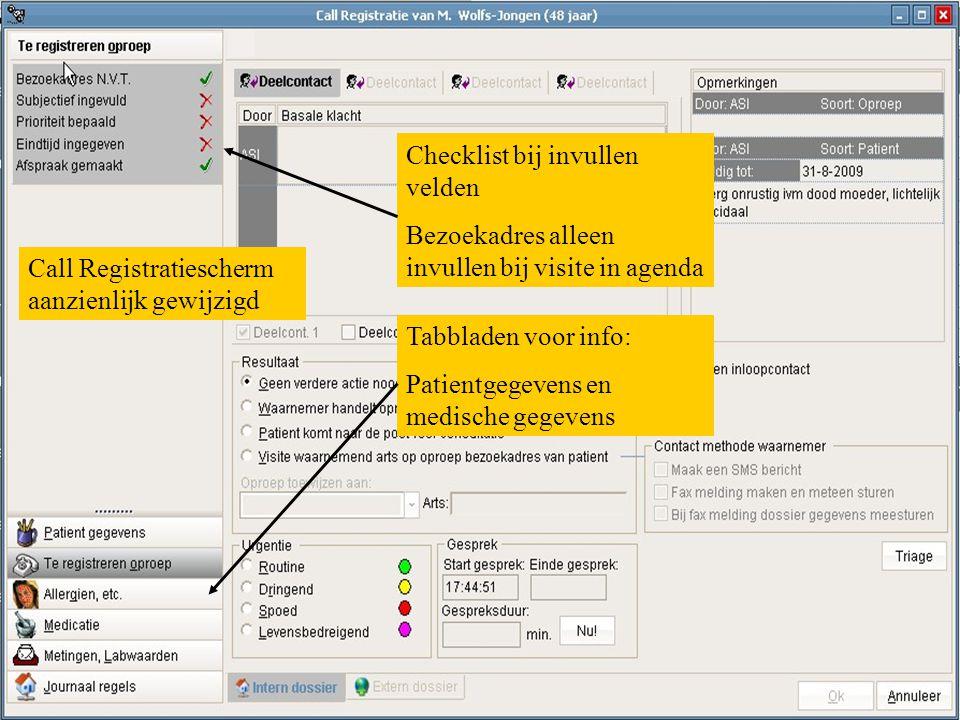 Call Registratiescherm aanzienlijk gewijzigd Checklist bij invullen velden Bezoekadres alleen invullen bij visite in agenda Tabbladen voor info: Patie