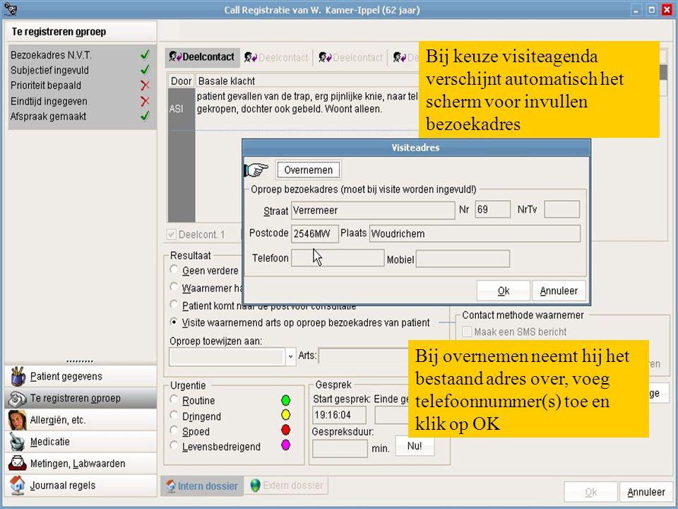Bij keuze visiteagenda verschijnt automatisch het scherm voor invullen bezoekadres Bij overnemen neemt hij het bestaand adres over, voeg telefoonnumme