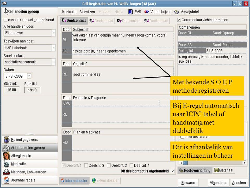 Met bekende S O E P methode registreren Bij E-regel automatisch naar ICPC tabel of handmatig met dubbelklik Dit is afhankelijk van instellingen in beh