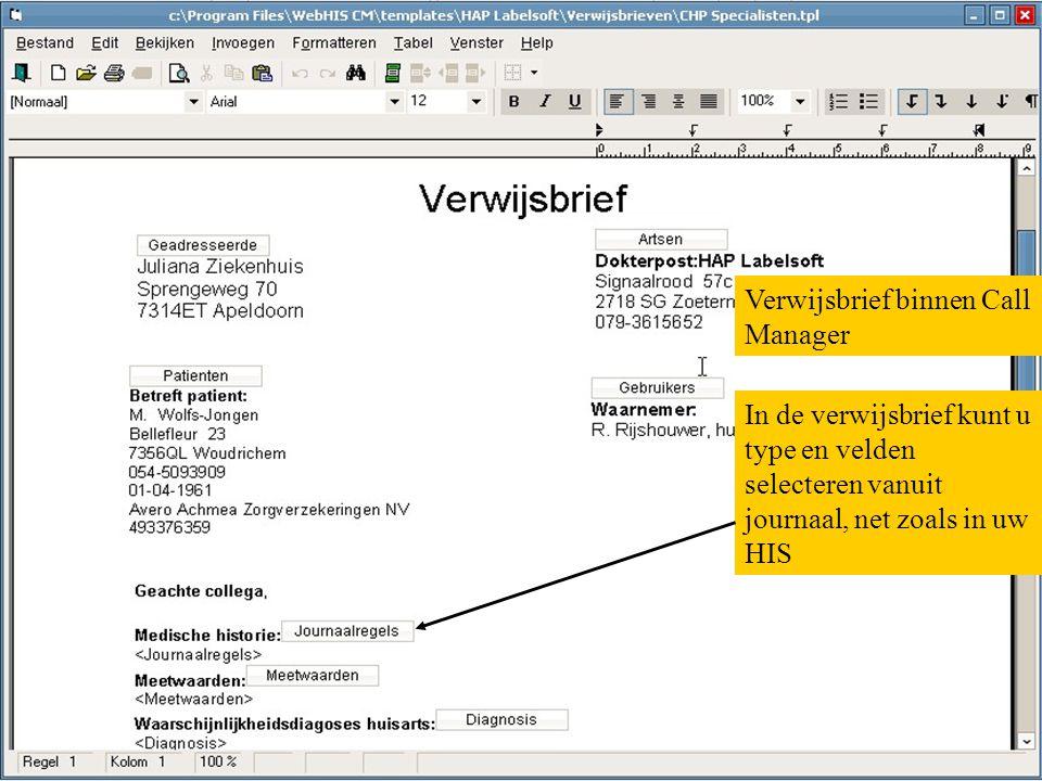 Verwijsbrief binnen Call Manager In de verwijsbrief kunt u type en velden selecteren vanuit journaal, net zoals in uw HIS