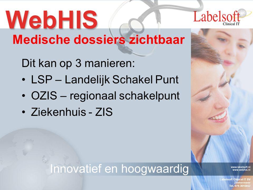 Dit kan op 3 manieren: LSP – Landelijk Schakel Punt OZIS – regionaal schakelpunt Ziekenhuis - ZIS Medische dossiers zichtbaar