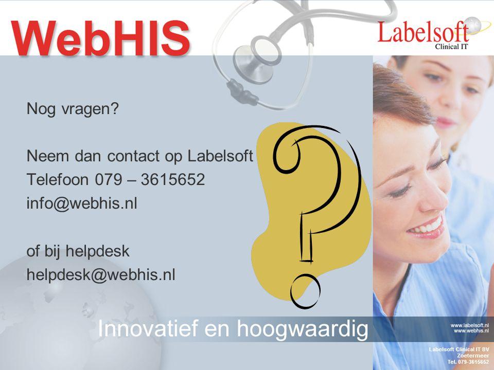 Nog vragen? Neem dan contact op Labelsoft Telefoon 079 – 3615652 info@webhis.nl of bij helpdesk helpdesk@webhis.nl