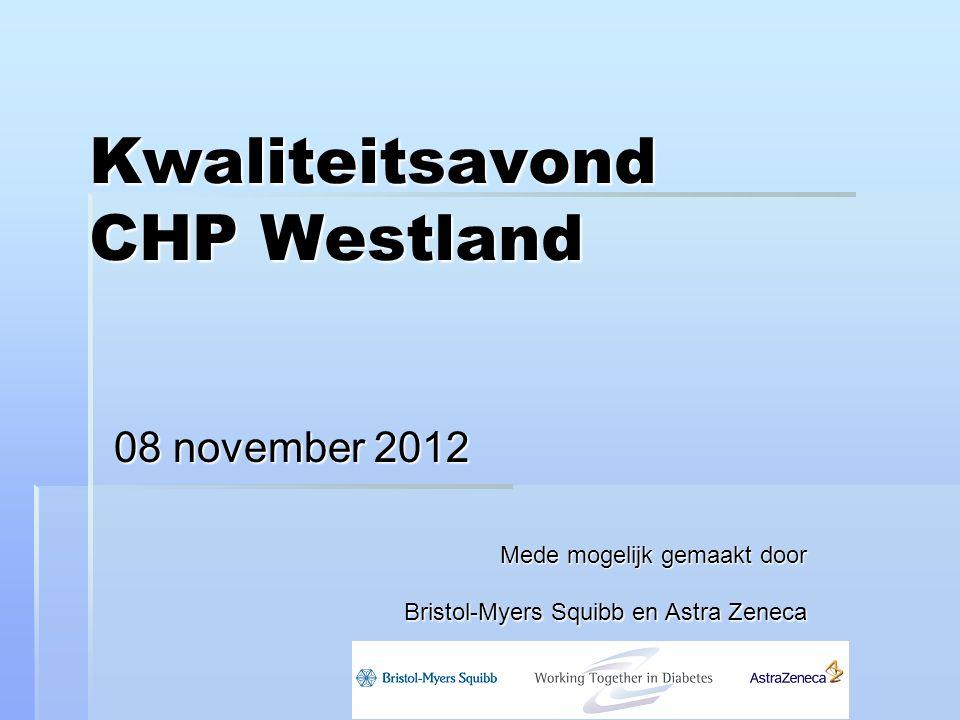 Kwaliteitsavond CHP Westland 08 november 2012 Mede mogelijk gemaakt door Bristol-Myers Squibb en Astra Zeneca