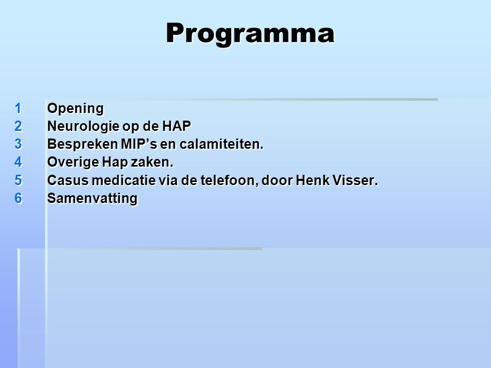 Programma 1Opening 2Neurologie op de HAP 3Bespreken MIP's en calamiteiten.