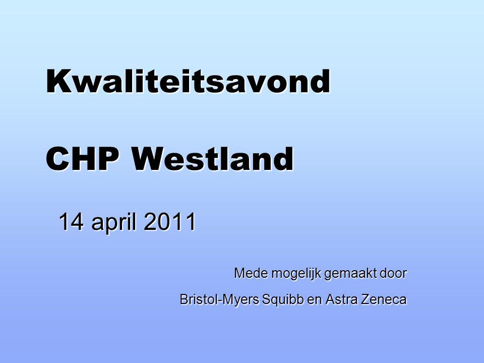 Kwaliteitsavond CHP Westland 14 april 2011 Mede mogelijk gemaakt door Bristol-Myers Squibb en Astra Zeneca