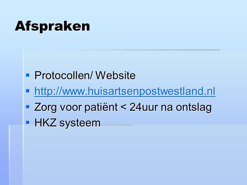Afspraken  Protocollen/ Website  http://www.huisartsenpostwestland.nl http://www.huisartsenpostwestland.nl  Zorg voor patiënt < 24uur na ontslag 