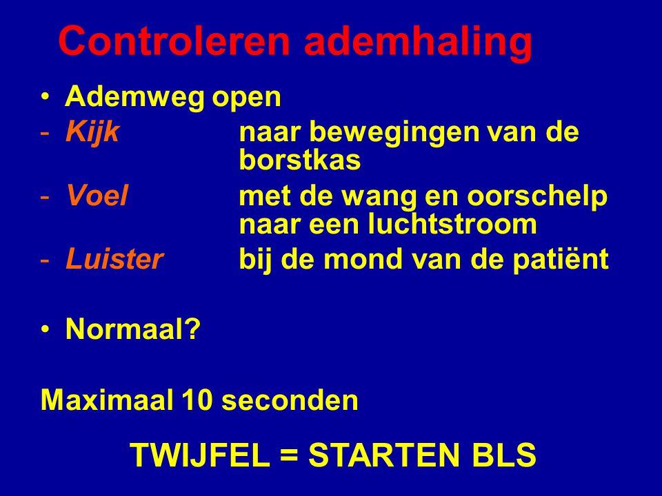 Controleren ademhaling Ademweg open -Kijk naar bewegingen van de borstkas -Voel met de wang en oorschelp naar een luchtstroom -Luister bij de mond van