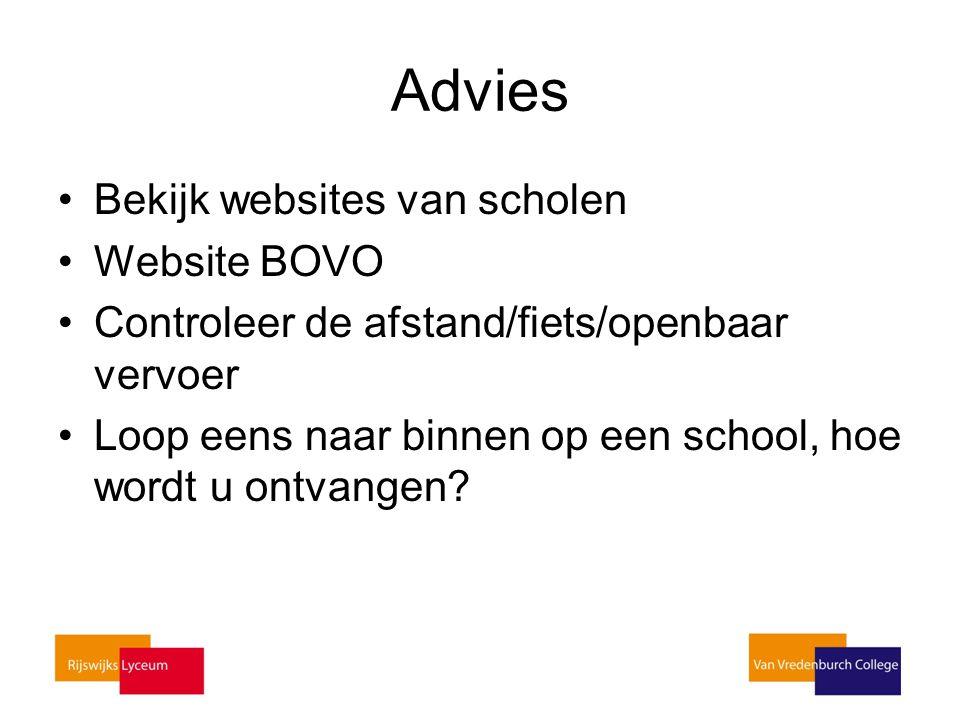 Advies Bekijk websites van scholen Website BOVO Controleer de afstand/fiets/openbaar vervoer Loop eens naar binnen op een school, hoe wordt u ontvange