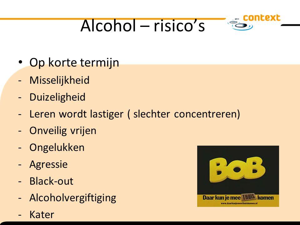 Alcohol – risico's Op korte termijn -Misselijkheid -Duizeligheid -Leren wordt lastiger ( slechter concentreren) -Onveilig vrijen -Ongelukken -Agressie -Black-out -Alcoholvergiftiging -Kater