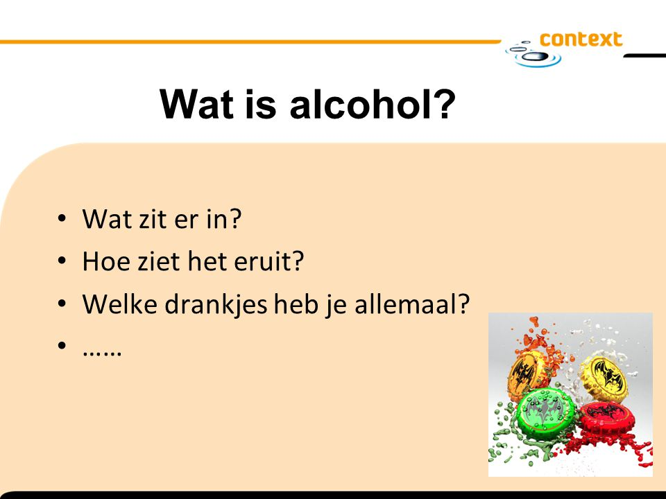 Wat zit er in? Hoe ziet het eruit? Welke drankjes heb je allemaal? …… Wat is alcohol?