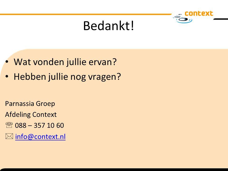 Bedankt! Wat vonden jullie ervan? Hebben jullie nog vragen? Parnassia Groep Afdeling Context  088 – 357 10 60  info@context.nlinfo@context.nl