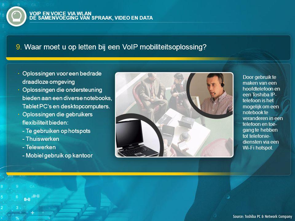 9. Waar moet u op letten bij een VoIP mobiliteitsoplossing? Door gebruik te maken van een hoofdtelefoon en een Toshiba IP- telefoon is het mogelijk om