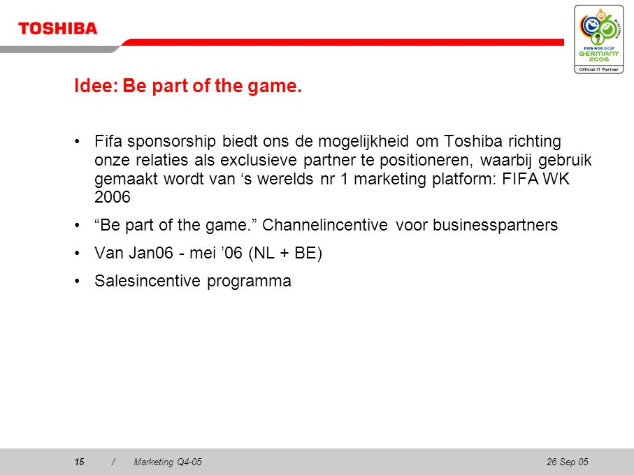 26 Sep 0515/Marketing Q4-0515 Idee: Be part of the game.
