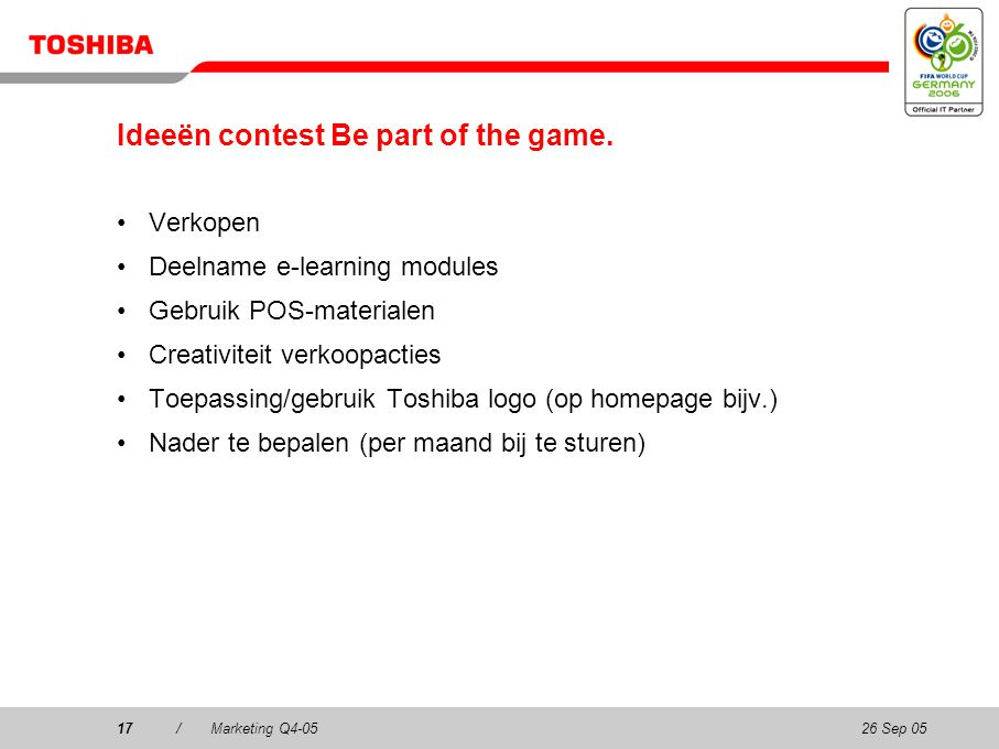 26 Sep 0517/Marketing Q4-0517 Ideeën contest Be part of the game. Verkopen Deelname e-learning modules Gebruik POS-materialen Creativiteit verkoopacti