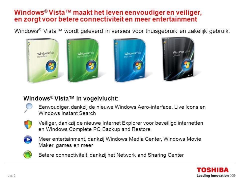 dia: 2 Windows ® Vista™ maakt het leven eenvoudiger en veiliger, en zorgt voor betere connectiviteit en meer entertainment Windows ® Vista™ wordt geleverd in versies voor thuisgebruik en zakelijk gebruik.