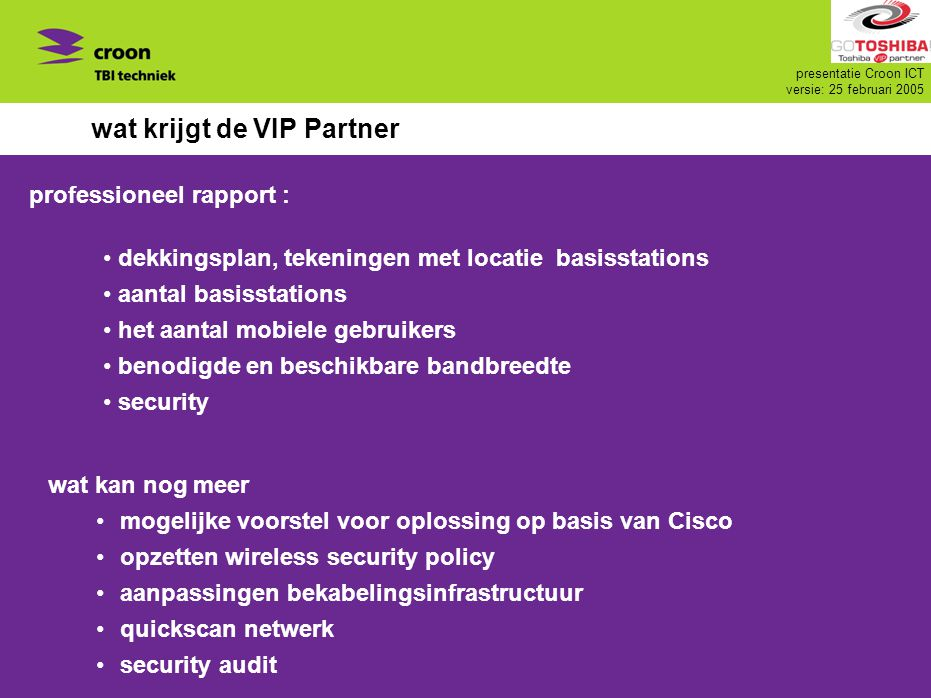 presentatie Croon ICT versie: 25 februari 2005 wat krijgt de VIP Partner dekkingsplan, tekeningen met locatie basisstations aantal basisstations het a