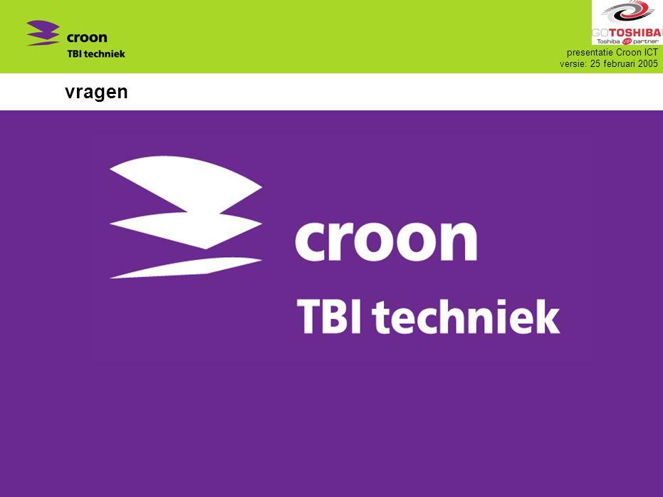 presentatie Croon ICT versie: 25 februari 2005 vragen