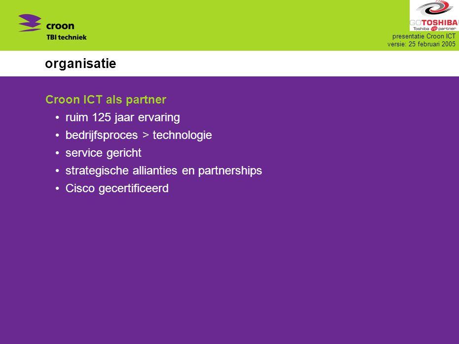 presentatie Croon ICT versie: 25 februari 2005 organisatie Croon ICT als partner ruim 125 jaar ervaring bedrijfsproces > technologie service gericht s