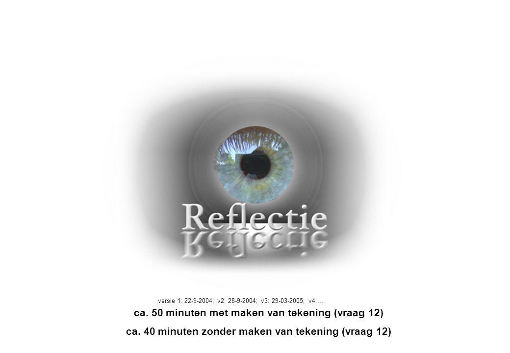 versie 1: 22-9-2004; v2: 28-9-2004; v3: 29-03-2005; v4:… ca. 50 minuten met maken van tekening (vraag 12) ca. 40 minuten zonder maken van tekening (vr