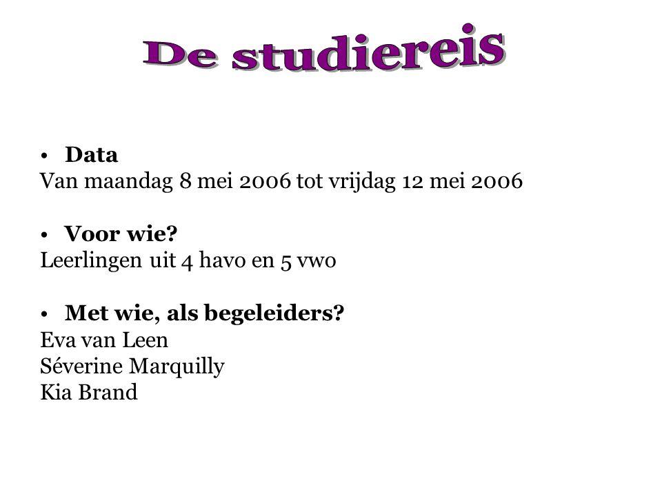 Data Van maandag 8 mei 2006 tot vrijdag 12 mei 2006 Voor wie? Leerlingen uit 4 havo en 5 vwo Met wie, als begeleiders? Eva van Leen Séverine Marquilly