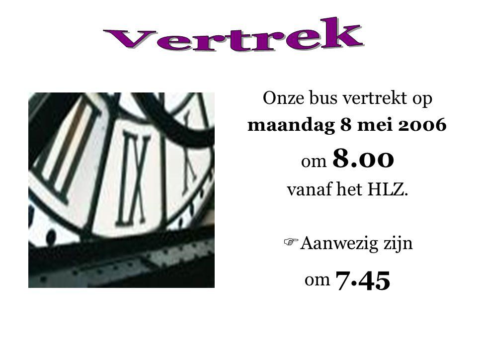 Onze bus vertrekt op maandag 8 mei 2006 om 8.00 vanaf het HLZ.  Aanwezig zijn om 7.45