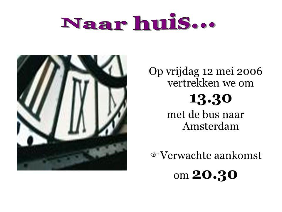 Op vrijdag 12 mei 2006 vertrekken we om 13.30 met de bus naar Amsterdam  Verwachte aankomst om 20.30