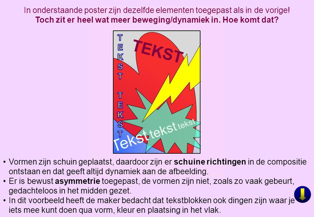 TEKST Tekst tekst tekst tekst In onderstaande poster zijn dezelfde elementen toegepast als in de vorige! Toch zit er heel wat meer beweging/dynamiek i
