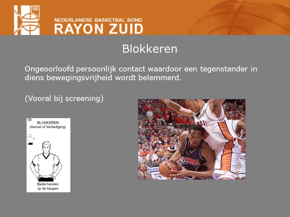 Blokkeren Ongeoorloofd persoonlijk contact waardoor een tegenstander in diens bewegingsvrijheid wordt belemmerd. (Vooral bij screening)