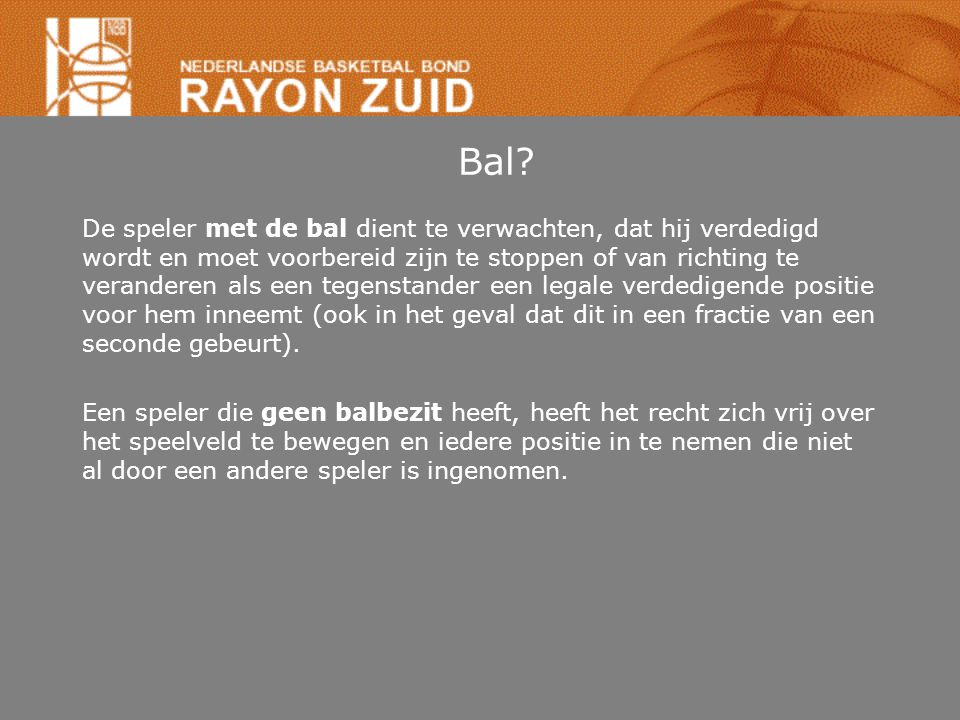 Bal? De speler met de bal dient te verwachten, dat hij verdedigd wordt en moet voorbereid zijn te stoppen of van richting te veranderen als een tegens