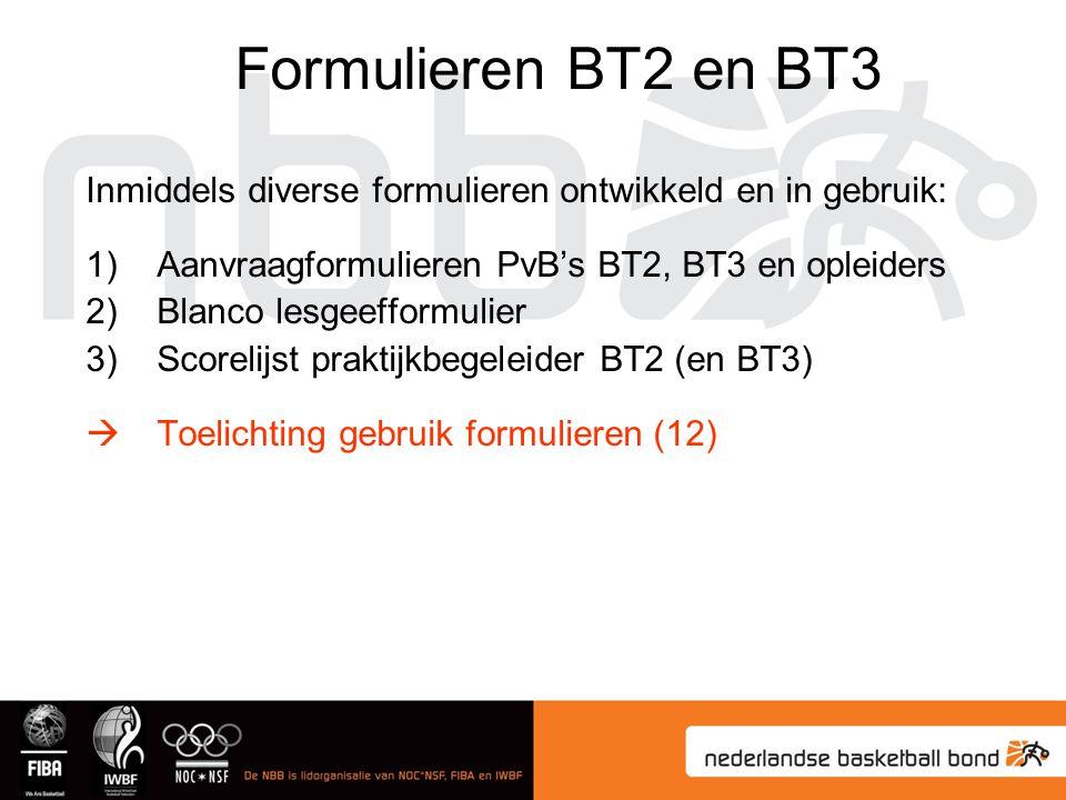 Inmiddels diverse formulieren ontwikkeld en in gebruik: 1)Aanvraagformulieren PvB's BT2, BT3 en opleiders 2)Blanco lesgeefformulier 3)Scorelijst praktijkbegeleider BT2 (en BT3)  Toelichting gebruik formulieren (12) Formulieren BT2 en BT3