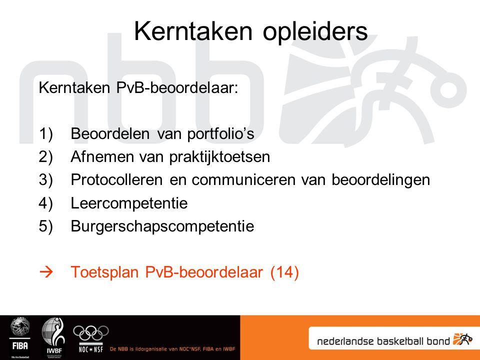 Kerntaken PvB-beoordelaar: 1)Beoordelen van portfolio's 2)Afnemen van praktijktoetsen 3)Protocolleren en communiceren van beoordelingen 4)Leercompetentie 5)Burgerschapscompetentie  Toetsplan PvB-beoordelaar (14) Kerntaken opleiders