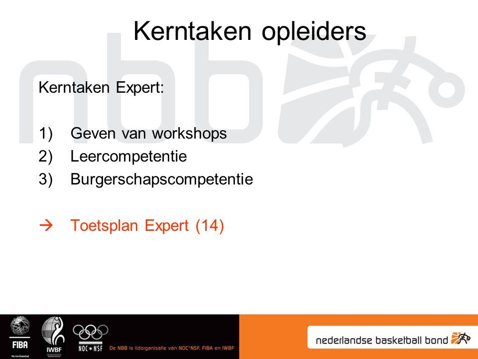 Kerntaken Expert: 1)Geven van workshops 2)Leercompetentie 3)Burgerschapscompetentie  Toetsplan Expert (14) Kerntaken opleiders