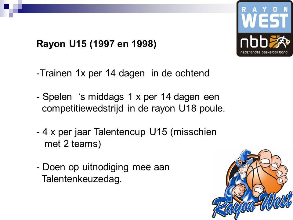 Rayon U15 (1997 en 1998) -Trainen 1x per 14 dagen in de ochtend - Spelen 's middags 1 x per 14 dagen een competitiewedstrijd in de rayon U18 poule.