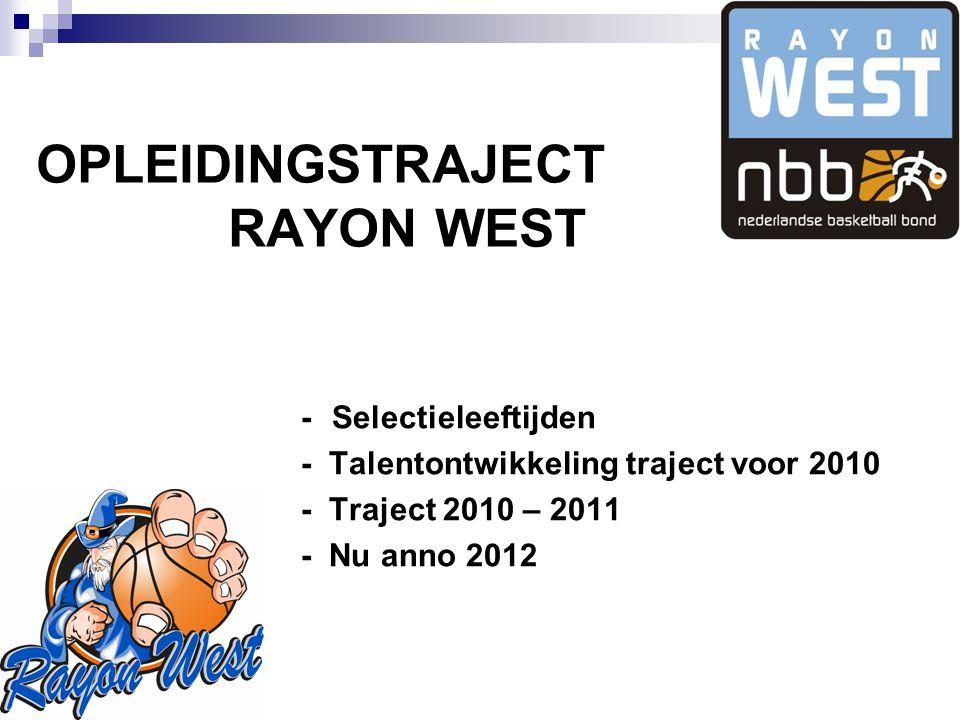 OPLEIDINGSTRAJECT RAYON WEST - Selectieleeftijden - Talentontwikkeling traject voor 2010 - Traject 2010 – 2011 - Nu anno 2012