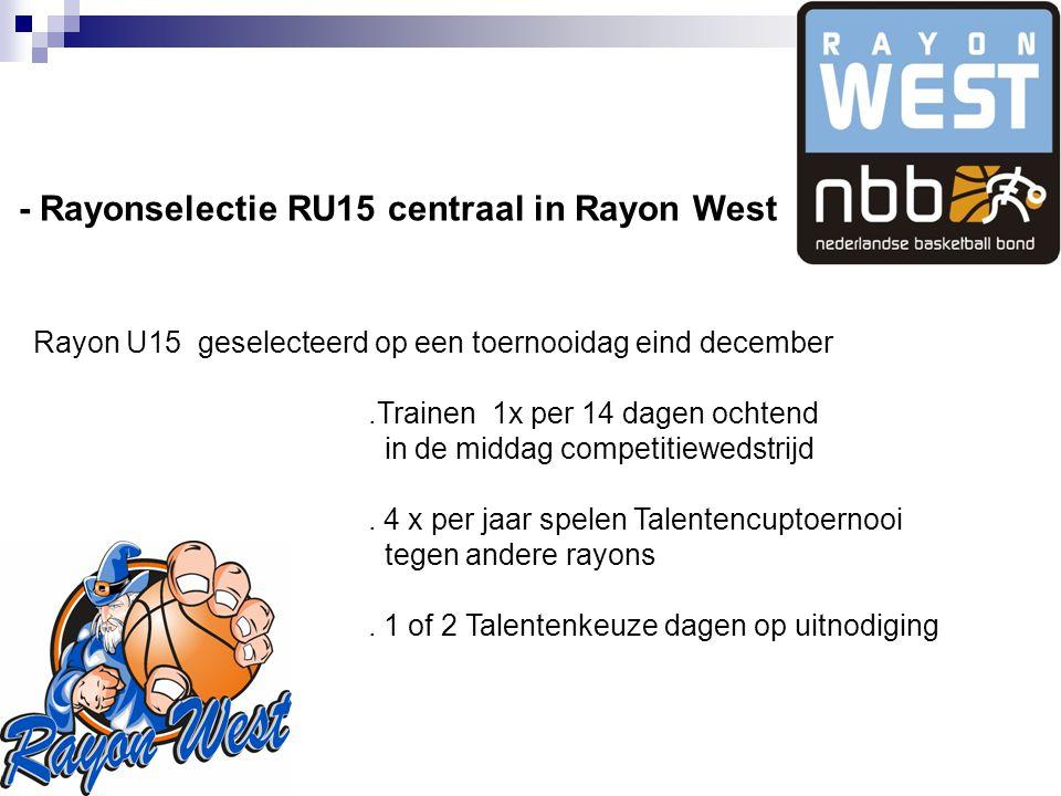 - Rayonselectie RU15 centraal in Rayon West Rayon U15 geselecteerd op een toernooidag eind december.Trainen 1x per 14 dagen ochtend in de middag competitiewedstrijd.