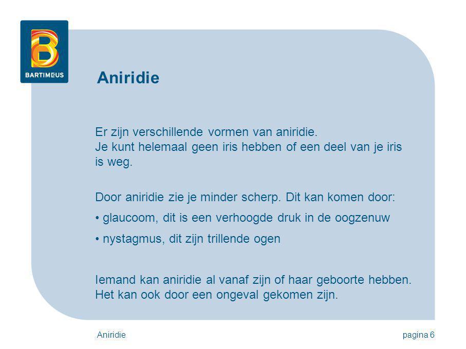 Aniridiepagina 6 Er zijn verschillende vormen van aniridie. Je kunt helemaal geen iris hebben of een deel van je iris is weg. Door aniridie zie je min