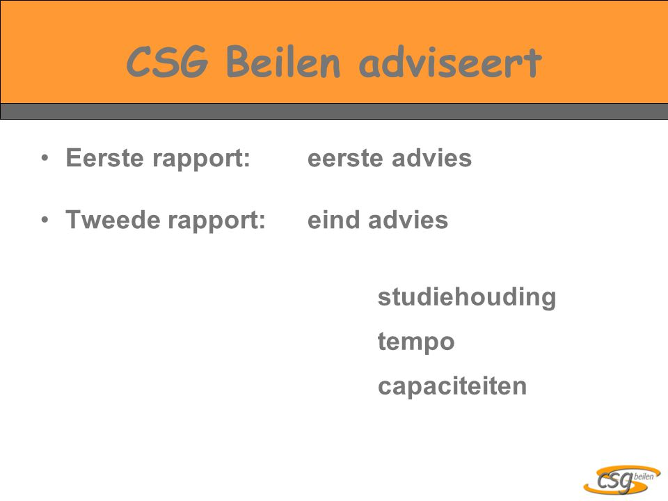 CSG Beilen adviseert Eerste rapport:eerste advies Tweede rapport:eind advies studiehouding tempo capaciteiten