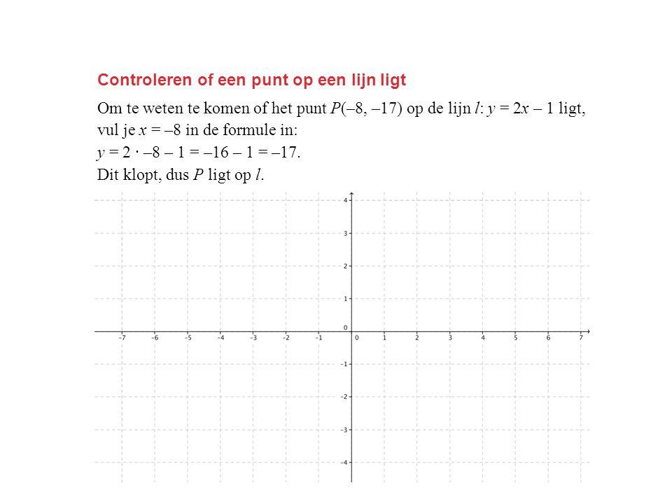 Controleren of een punt op een lijn ligt Om te weten te komen of het punt P(–8, –17) op de lijn l: y = 2x – 1 ligt, vul je x = –8 in de formule in: y = 2 · –8 – 1 = –16 – 1 = –17.
