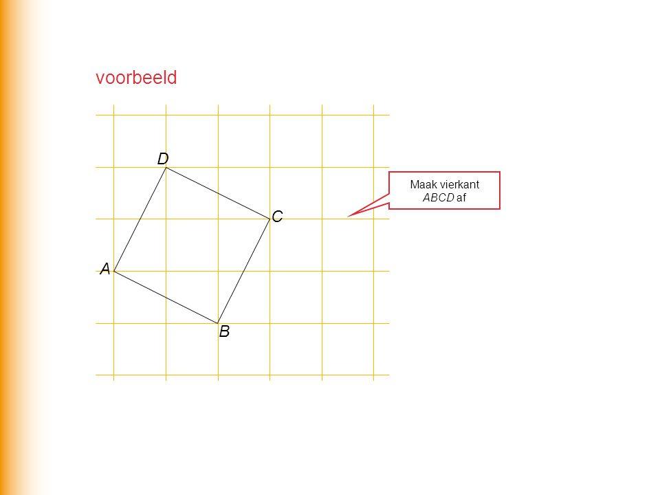 voorbeeld A B D C Maak vierkant ABCD af