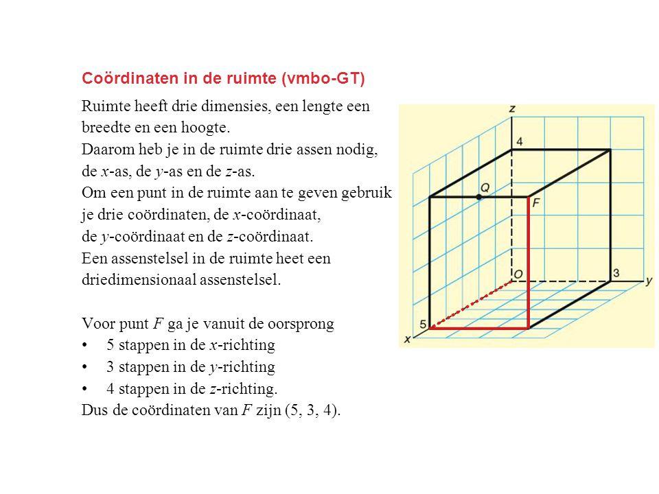 Coördinaten in de ruimte (vmbo-GT) Ruimte heeft drie dimensies, een lengte een breedte en een hoogte.