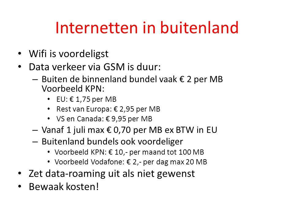 Internetten in buitenland Wifi is voordeligst Data verkeer via GSM is duur: – Buiten de binnenland bundel vaak € 2 per MB Voorbeeld KPN: EU: € 1,75 pe