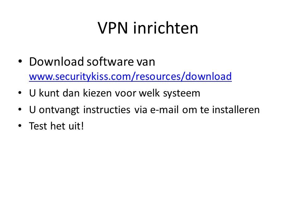 VPN inrichten Download software van www.securitykiss.com/resources/download www.securitykiss.com/resources/download U kunt dan kiezen voor welk systee